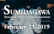 """SUMIDAGAWA"" -Sound of prayer cradled in sorrow-"